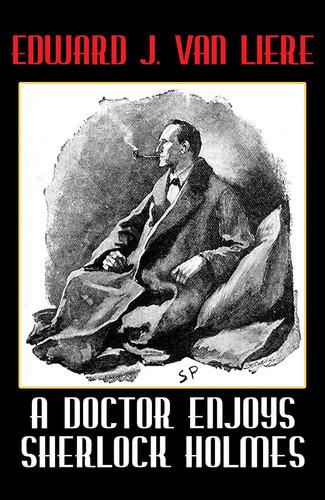 A Doctor Enjoys Sherlock Holmes, by Edward J. Van Liere (epub/Kindle/pdf)