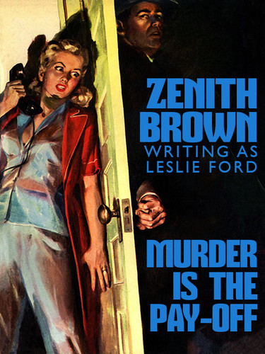 Murder is the Pay-Off, by Zenith Brown (writing as Leslie Ford) (epub/Kindle/pdf)