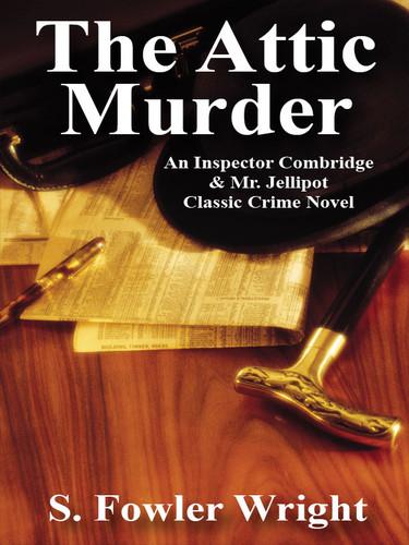 The Attic Murder, by S. Fowler Wright (epub/Kindle/pdf)