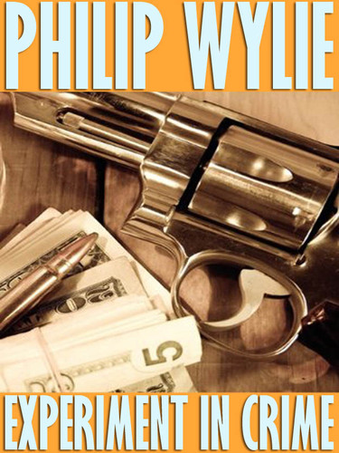 Experiment in Crime, by Philip Wylie (epub/Kindle/pdf)