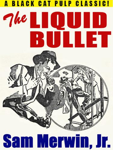 The Liquid Bullet, by Sam Merwin, Jr. (epub/Kindle/pdf)