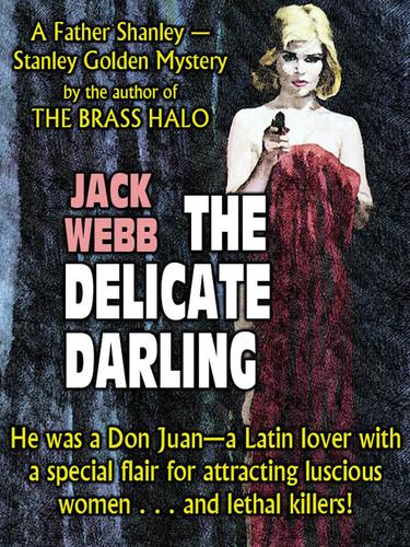 The Delicate Darling: A Father Shanley - Stanley Golden Mystery, by Jack WebbJack Webb (epub/Kindle/pdf)