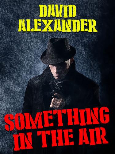 Something In the Air, by David Alexander (epub/Kindle/pdf)