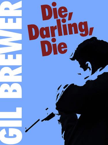 Die, Darling, Die!, by Gil Brewer (epub/Kindle/pdf)