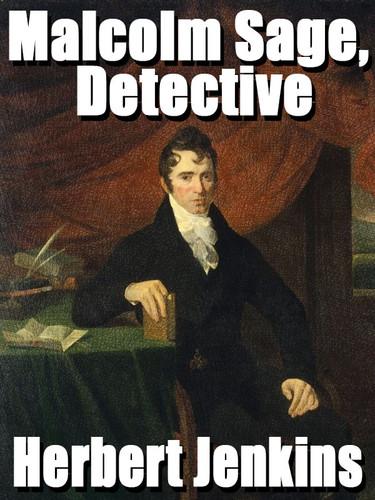 Malcolm Sage, Detective, by Herbert Jenkins (epub/Kindle/pdf)