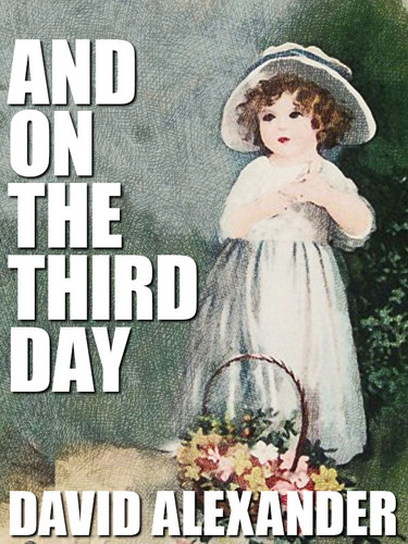 And On the Third Day, by David Alexander (epub/Kindle/pdf)