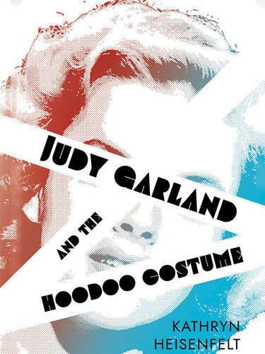 Judy Garland and the Hoodoo Costume, by Kathryn Heisenfelt (epub/Kindle/pdf)