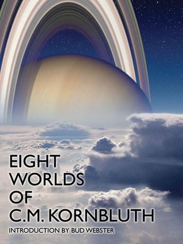 Eight Worlds of C. M. Kornbluth, by by C. M. Kornbluth (epub/Kindle/pdf)