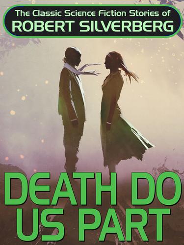 Death Do Us Part, by Robert Silverberg (epub/Kindle/pdf)