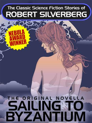 Sailing to Byzantium, by Robert Silverberg (epub/Kindle/pdf)