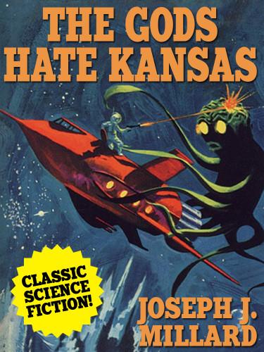 The Gods Hate Kansas, by Joseph J. Millard (epub/Kindle/pdf)