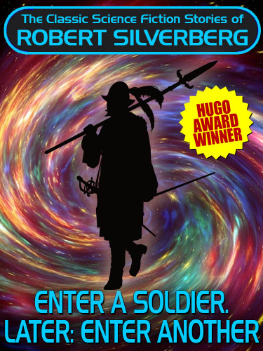 Enter a Soldier. Later: Enter Another (Hugo Award Winner), by Robert Silverberg (epub/Kindle/pdf)
