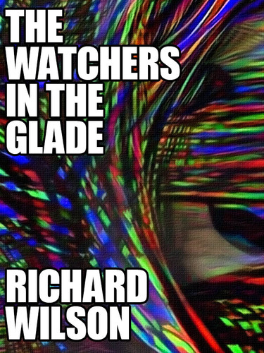 The Watchers in the Glade, by Richard Wilson (epub/Kindle/pdf)
