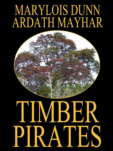 Timber Pirates: A Novel of East Texas, by by Ardath Mayhar, Marylois Dunn (epub/Kindle/pdf)