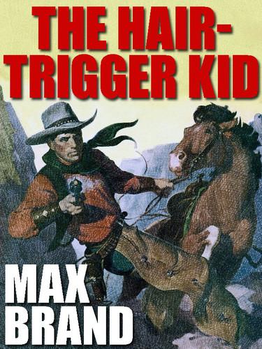 The Hair-Trigger Kid, by Max Brand (epub/Kindle/pdf)