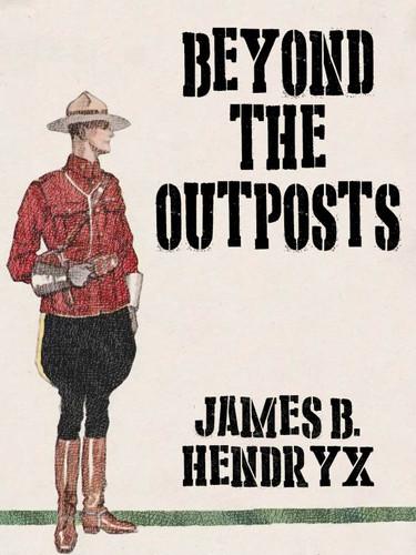 Beyond the Outposts, by James B. Hendryx (epub/Kindle/pdf)
