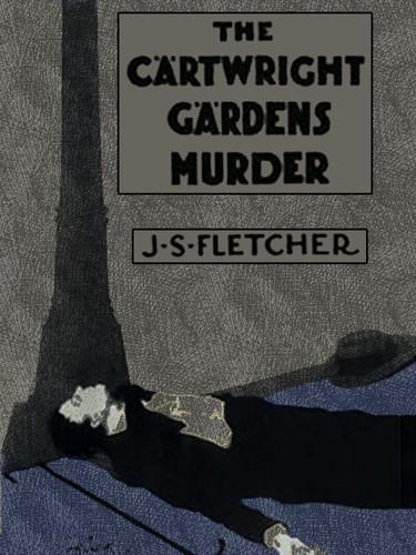 The Cartwright Gardens Murder, by J.S. Fletcher (epub/Kindle/pdf)