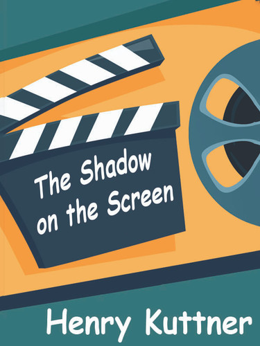The Shadow on the Screen, by Henry Kuttner (epub/Kindle/pdf)