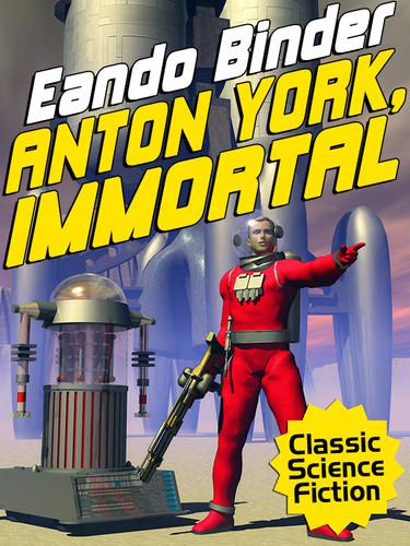 Anton York, Immortal, by Eando Binder (epub/Kindle/pdf)