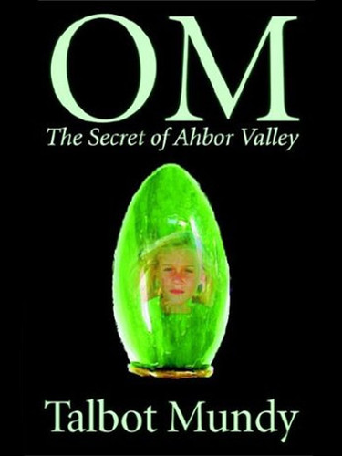 OM—The Secret of Ahbor Valley, by Talbot Mundy (epub/Kindle/pdf)