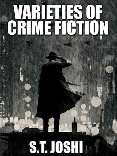 Varieties of Crime Fiction, by S.T. Joshi (epub/Kindle/pdf)