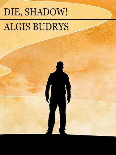 Die, Shadow!, by Algis Budrys (epub/Kindle/pdf)