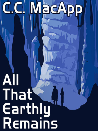 All That Earthly Remains, by C. C. MacApp (epub/Kindle/pdf)