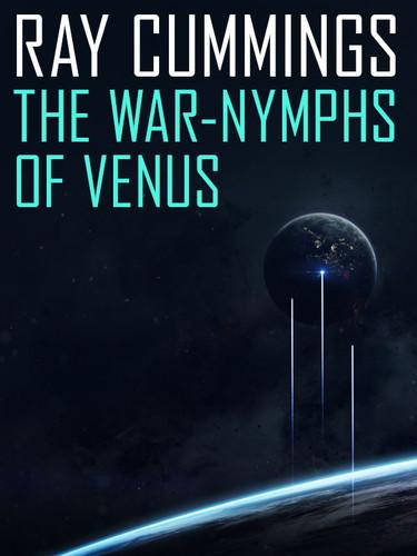 The War-Nymphs of Venus, by Ray Cummings (epub/Kindle/pdf)