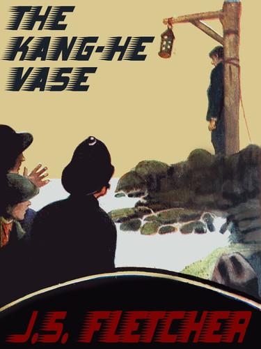 The Kang-He Vase, by J.S. Fletcher (epub/Kindle/pdf)