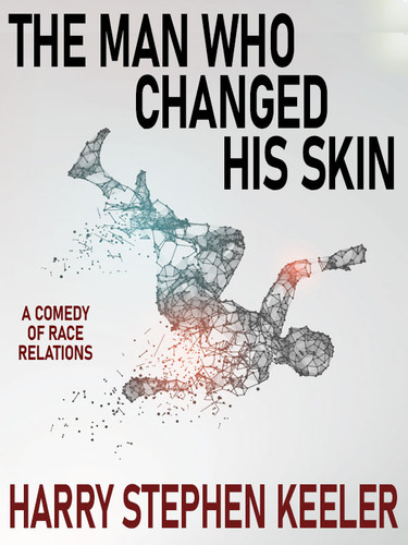 The Man Who Changed His Skin: A Comedy of Race Relations, by Harry Stephen Keeler (epub/Kindle/pdf)