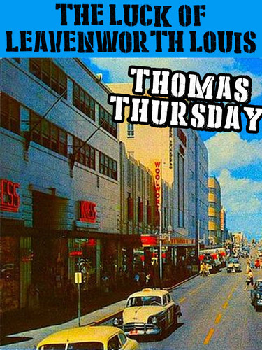 The Luck of Leavenworth Louis, by Thomas Thursday (epub/Kindle/pdf)