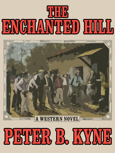 The Enchanted Hill, by Peter B. Kyne (epub/Kindle)