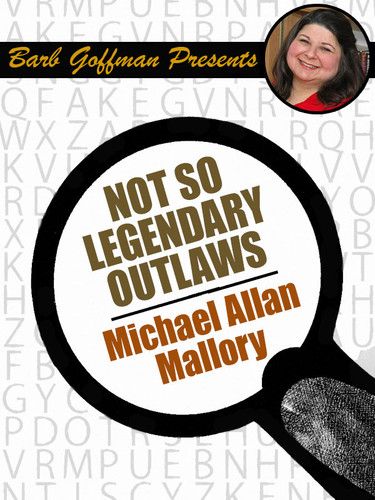 Barb Goffman Presents #2:  Not So Legendary Outlaws, by Michael Allan Mallory (only for paid members)