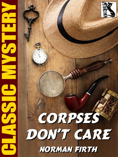 Corpses Don't Care, by Norman Firth  (epub/Kindle)