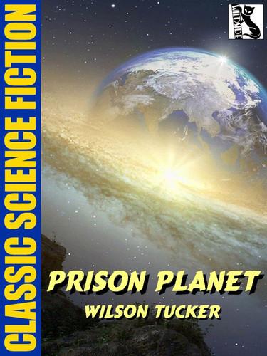 Prison Planet, by Wilson Tucker (epub/Kindle)