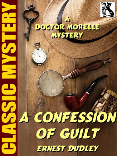A Confession of Guilt, by Ernest Dudley [A Dr. Morelle Mystery] (epub/Kindle)
