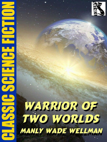 Warrior of Two Worlds, by Manly Wade Wellman (epub/Kindle)