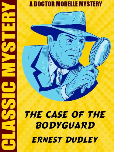 The Case of the Bodyguard, by Ernest Dudley (epub/Kindle) [Dr. Morelle]