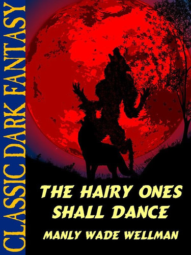 The Hairy Ones Shall Dance, by Manly Wade Wellman (epub/Kindle)