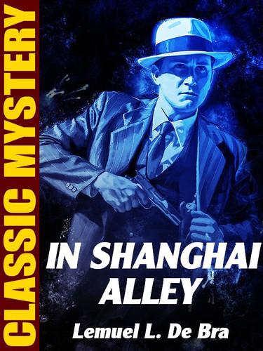 In Shanghai Alley, by Lemuel L. de Bra (epub/Kindle)