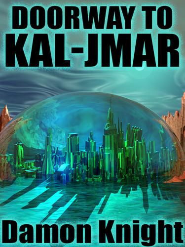 Doorway to Kal-Jmar, by Damon Knight (epub/Kindle)