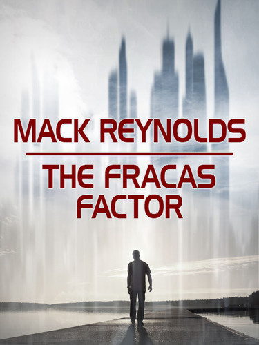 The Fracas Factor, by Mack Reynolds (epub/Kindle)