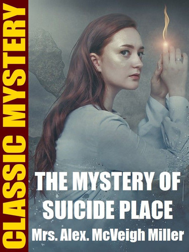 The Mystery of Suicide Place, by Mrs. Alex. McVeigh Miller (epub/Kindle)