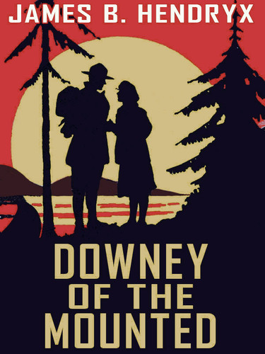Downey of the Mounted, by James B.Hendryx  (epub/Kindle/pdf)