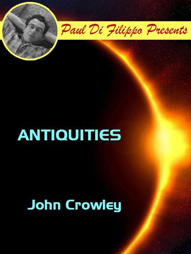 Antiquities, by John Crowley (epub/Kindle) [Paul Di Filippo Presents]