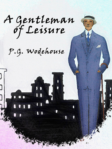A Gentleman of Leisure, by P.G. Wodehouse (epub/Kindle)