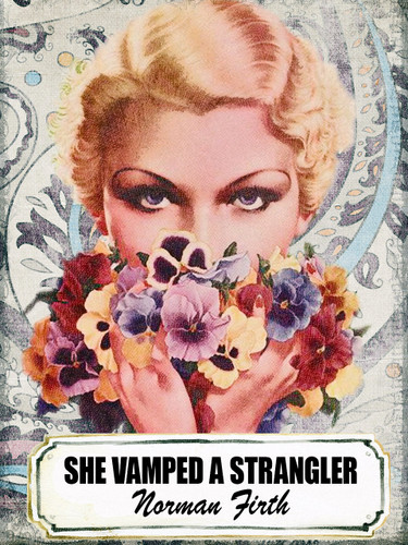 She Vamped a Strangler, by Norman Firth (epub/Kindle)