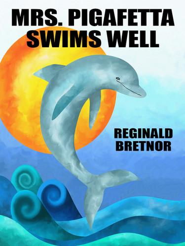 Mrs. Pigafetta Swims Well, by Reginald Bretnor (epub/Kindle)