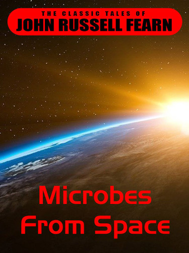 Microbes From Space, by John Russell Fearn