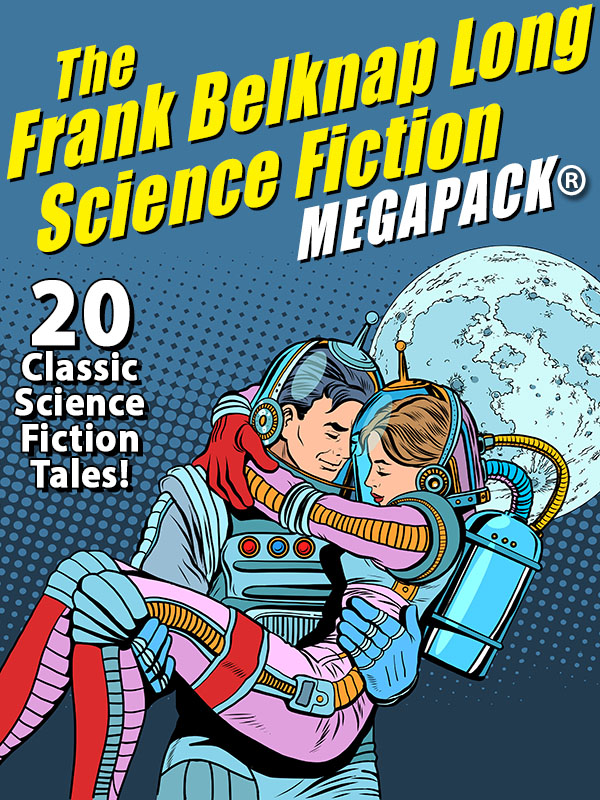 The Frank Belknap Long Science Fiction MEGAPACK®: 20 Classic Science Fiction Tales  (epub/Mobi/pdf)